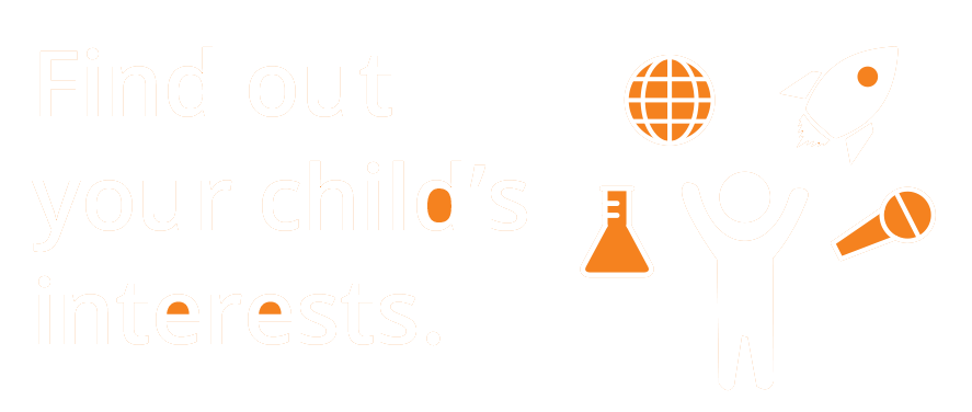 Find out your child's interests.